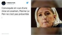 Convoquée en vue de sa mise en examen, Marine le Pen ne s'est pas présentée devant les juges