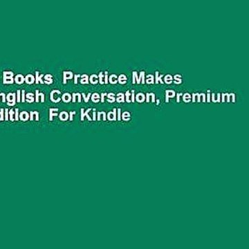 About For Books  Practice Makes Perfect: English Conversation, Premium Second Edition  For Kindle