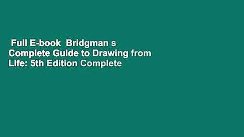 Full E-book  Bridgman s Complete Guide to Drawing from Life: 5th Edition Complete