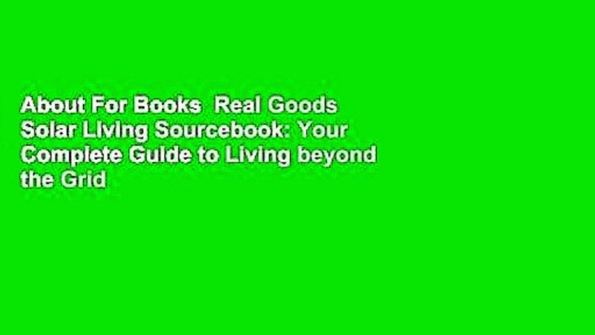 About For Books  Real Goods Solar Living Sourcebook: Your Complete Guide to Living beyond the Grid