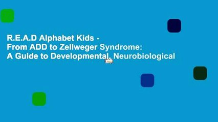 2da6f3728cc2 R.E.A.D Alphabet Kids - From ADD to Zellweger Syndrome: A Guide to  Developmental, Neurobiological - video dailymotion
