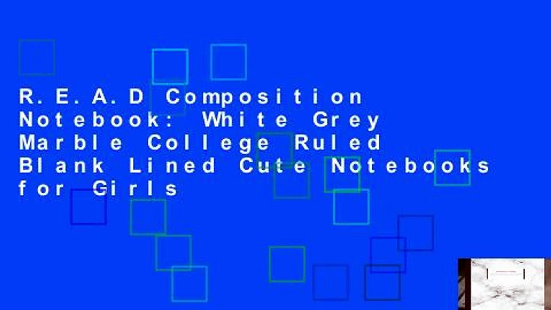 R.E.A.D Composition Notebook: White Grey Marble College Ruled Blank Lined Cute Notebooks for Girls
