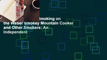 [Read] Secrets to Smoking on the Weber Smokey Mountain Cooker and Other Smokers: An Independent