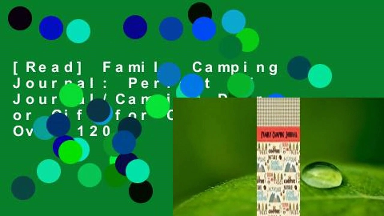 [Read] Family Camping Journal: Perfect RV Journal/Camping Diary or Gift for Campers: Over 120