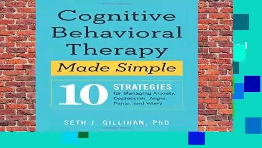 [Read] Cognitive Behavioral Therapy Made Simple: 10 Strategies for Managing Anxiety, Depression,