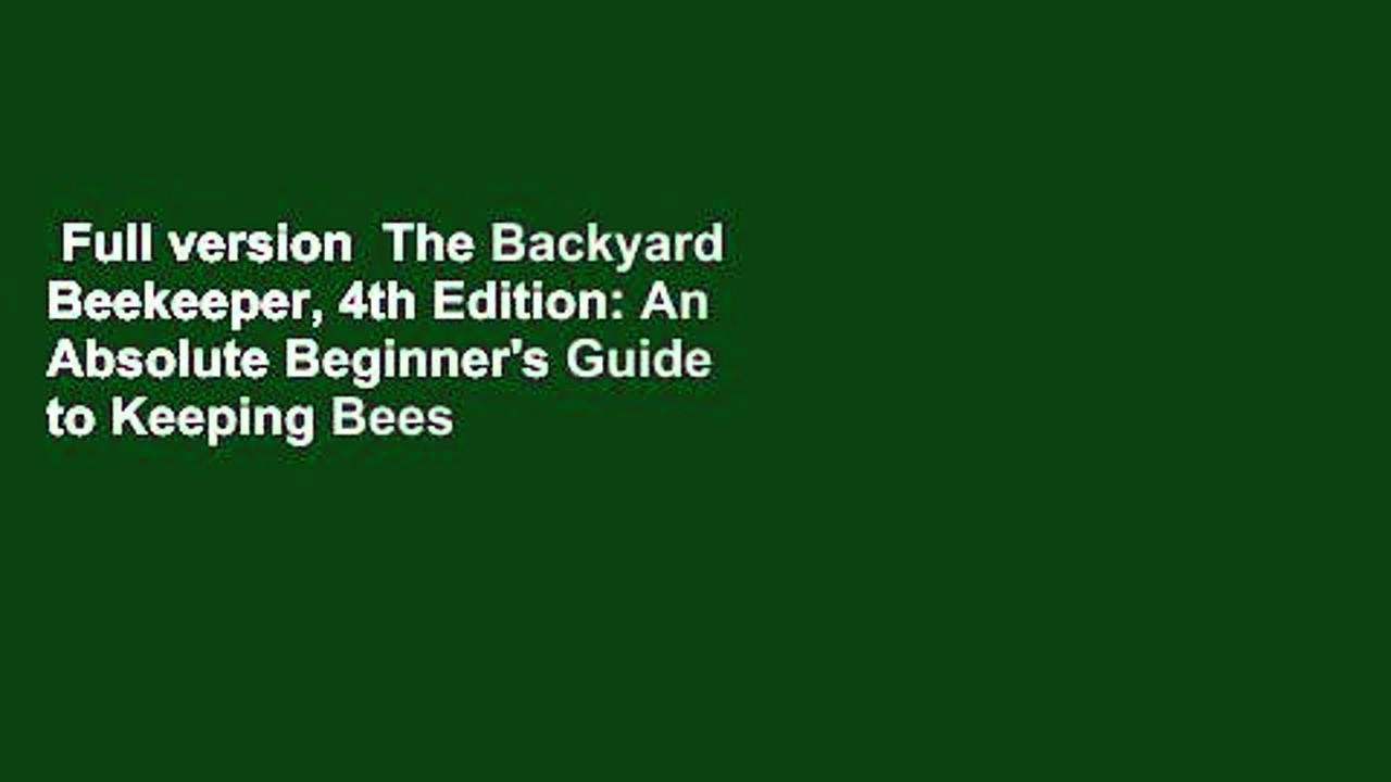 Full version  The Backyard Beekeeper, 4th Edition: An Absolute Beginner's Guide to Keeping Bees