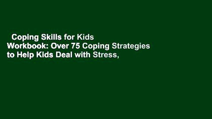 Coping Skills for Kids Workbook: Over 75 Coping Strategies to Help Kids Deal with Stress,