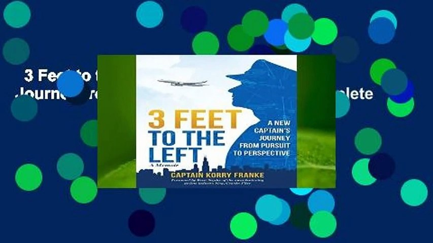 3 Feet to the Left: A New Captain s Journey from Pursuit to Perspective Complete