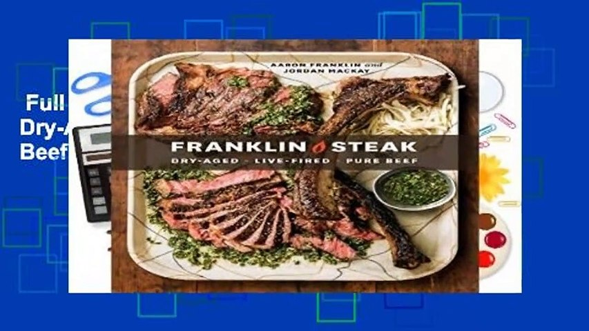 Full E-book  Franklin Steak: Dry-Aged. Live-Fired. Pure Beef. Complete