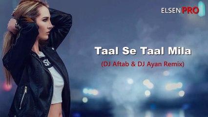 Indian Remix - Taal Se Taal Mila (DJ Aftab & DJ Ayan)