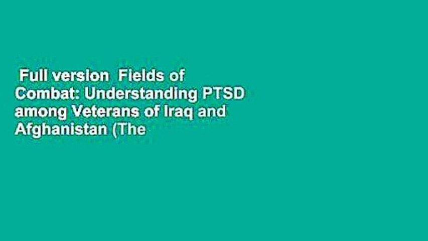 Full version  Fields of Combat: Understanding PTSD among Veterans of Iraq and Afghanistan (The