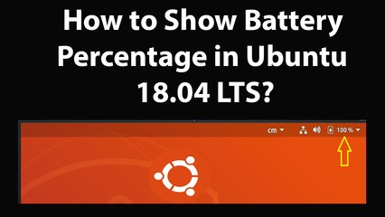 How to Show Battery Percentage in Ubuntu 18.04 LTS?