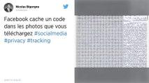 Facebook intègre un code secret dans les photos que vous téléchargez