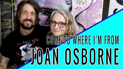 JOAN OSBORNE: Come To Where I'm From Episode #06