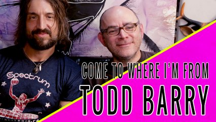 TODD BARRY: Come To Where I'm From Episode #08