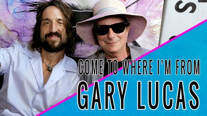 GARY LUCAS: Come To Where I'm From Episode #09