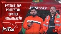 Petroleiros protestam contra privatização e preços dos combustíveis