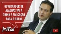 Governador de Alagoas vai à China e educação para o brejo