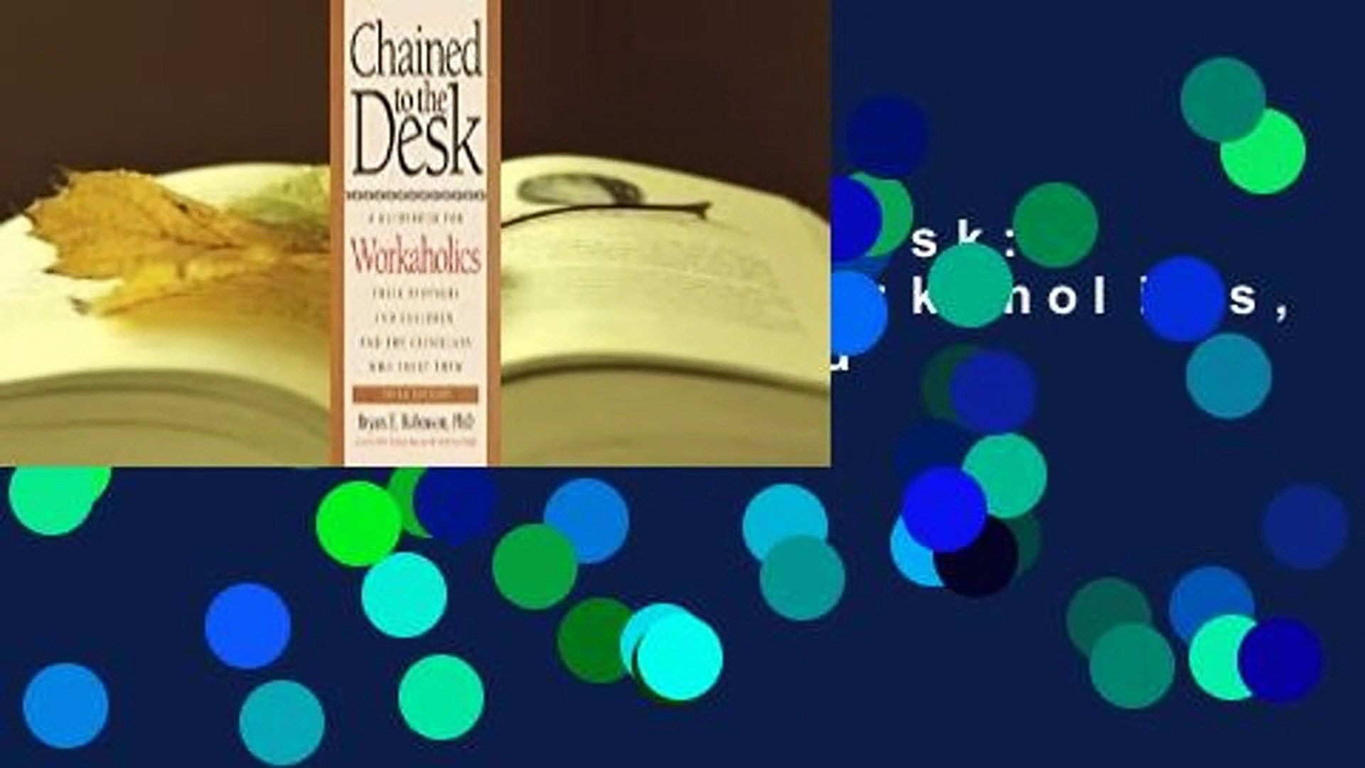 Chained to the Desk: A Guidebook for Workaholics, Their Partners and Children, and the