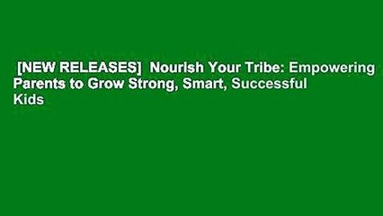 [NEW RELEASES]  Nourish Your Tribe: Empowering Parents to Grow Strong, Smart, Successful Kids