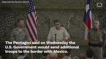 Pentagon To Send Additional 2,100 Troops To U.S.-Mexico Border