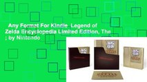Any Format For Kindle  Legend of Zelda Encyclopedia Limited Edition, The ; by Nintendo