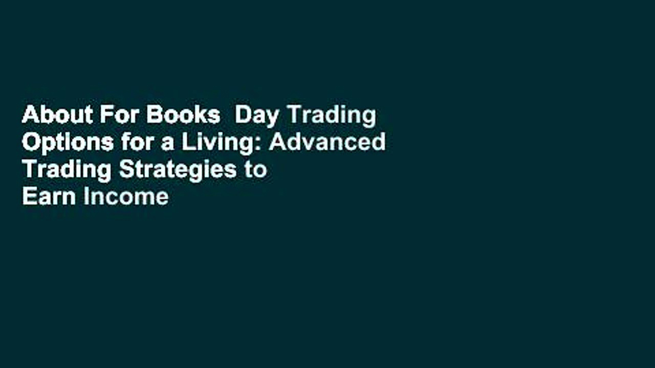 About For Books  Day Trading Options for a Living: Advanced Trading Strategies to Earn Income