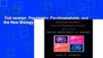 Full version  Psychiatry, Psychoanalysis, and the New Biology of Mind  For Kindle