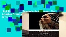 Full E-book  The Oresteia (Agamemnon, The Libation Bearers, The Eumenides) Classics S. Complete