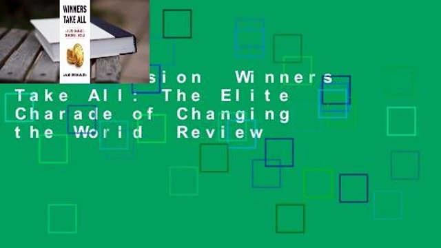 Full version  Winners Take All: The Elite Charade of Changing the World  Review
