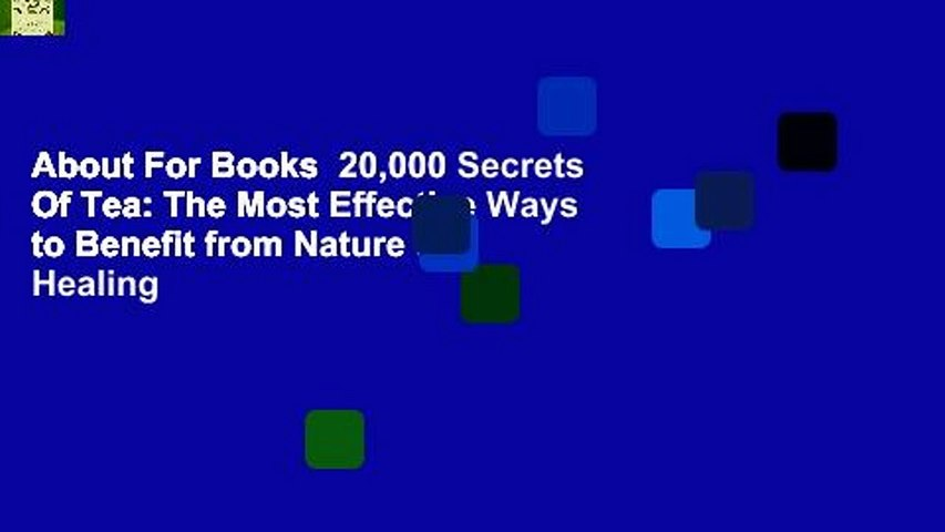 About For Books  20,000 Secrets Of Tea: The Most Effective Ways to Benefit from Nature s Healing