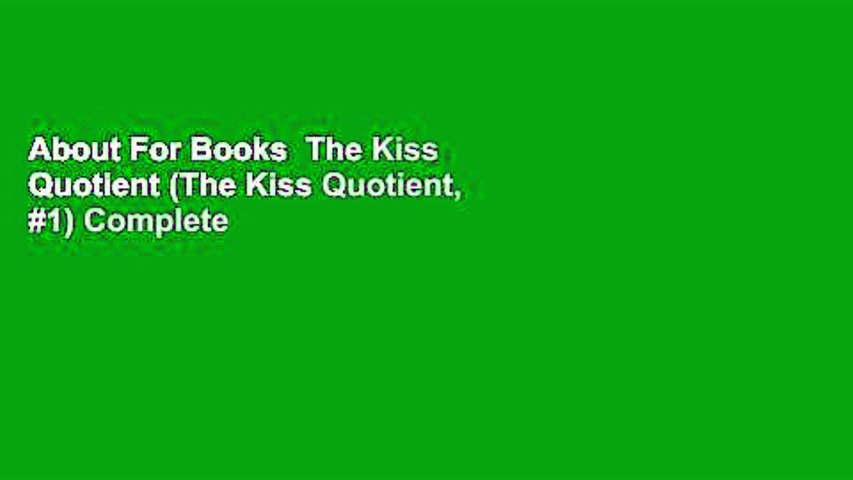 About For Books  The Kiss Quotient (The Kiss Quotient, #1) Complete