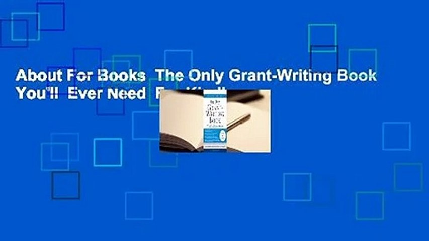 About For Books  The Only Grant-Writing Book You'll  Ever Need  For Kindle