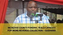 Increase County funding, build capacity for more revenue collection – Godhana