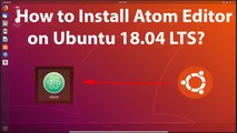 How to Install Atom Editor on Ubuntu 18.04 LTS?