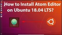 How to Install Atom Editor on Ubuntu 18.04 LTS?