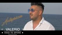 Valerio - Oggi Te Sposo (Anteprima)