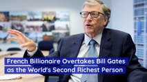 French Billionaire Overtakes Bill Gates as the World's Second Richest