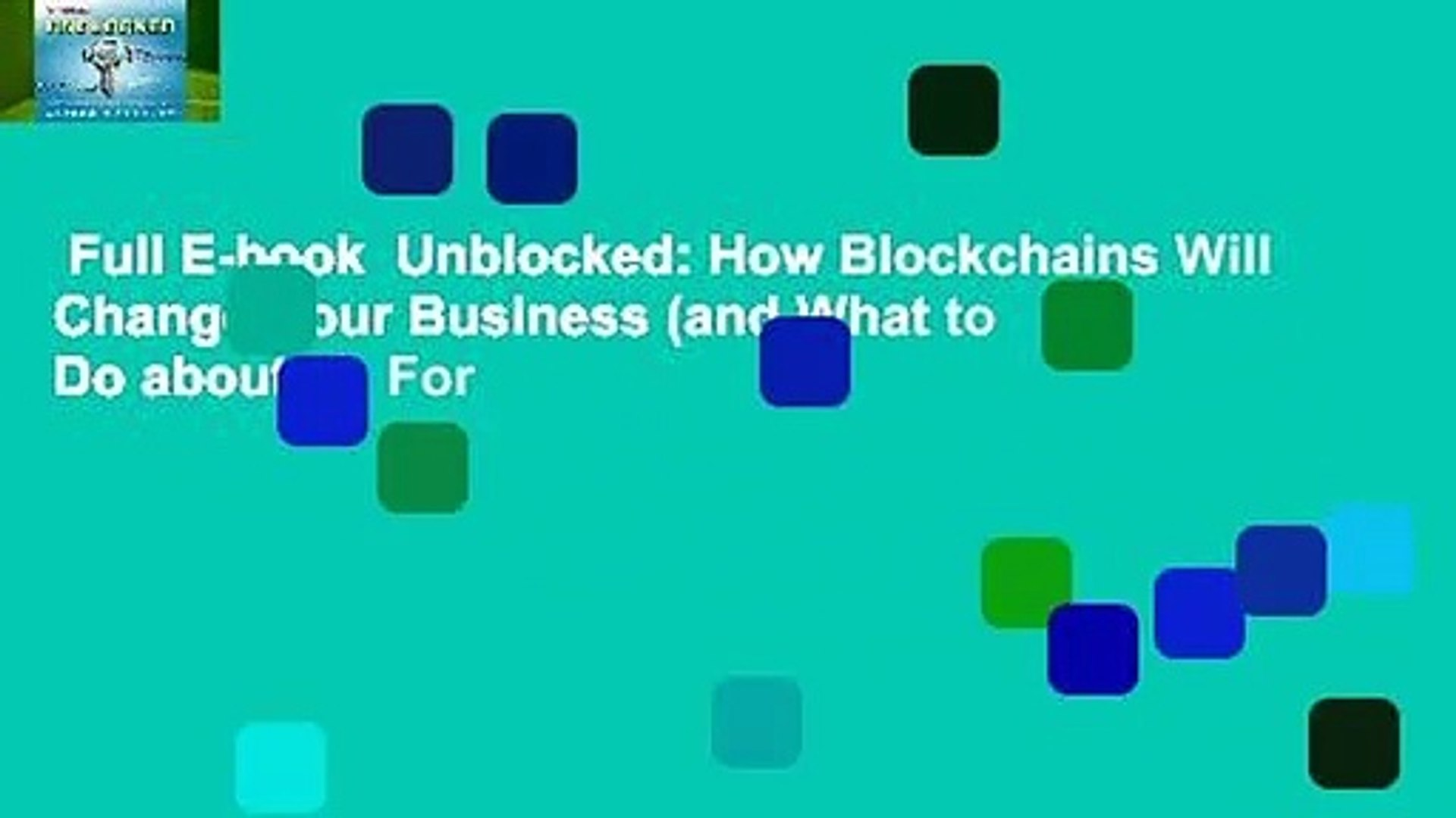 Unblocked How Blockchains Will Change Your Business and What to Do about It