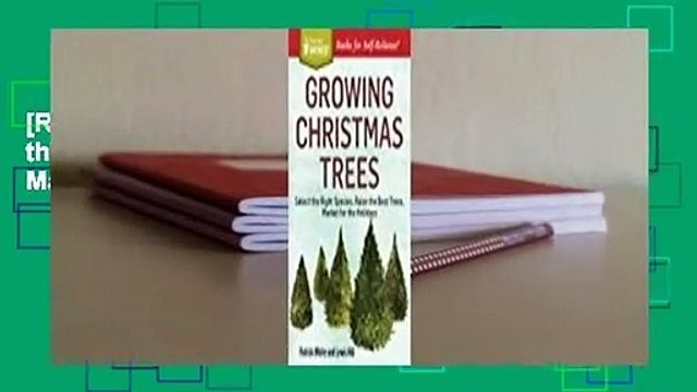 [Read] Growing Christmas Trees: Select the Right Species, Raise the Best Trees, Market for the