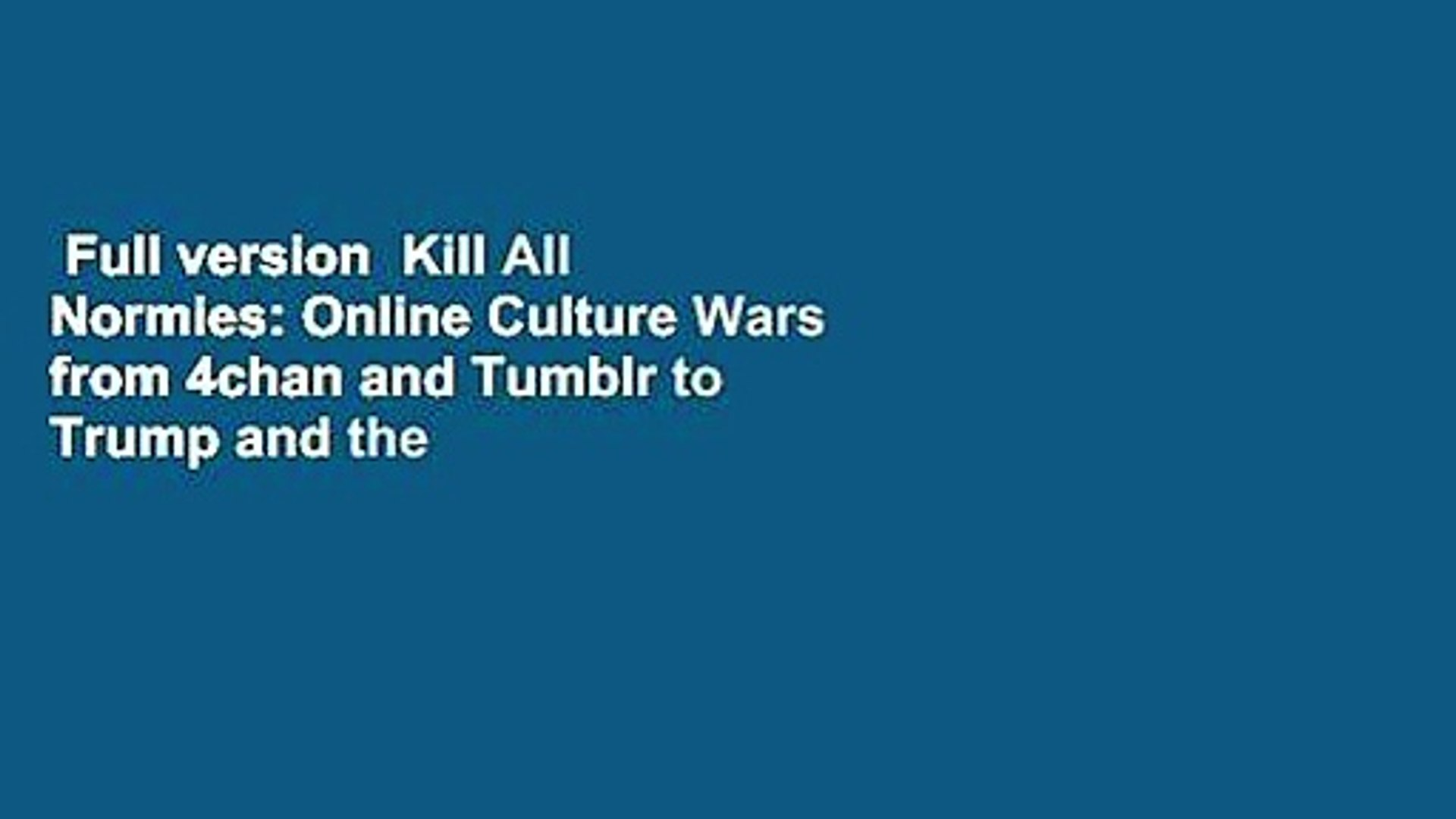 Full version  Kill All Normies: Online Culture Wars from 4chan and Tumblr to Trump and the