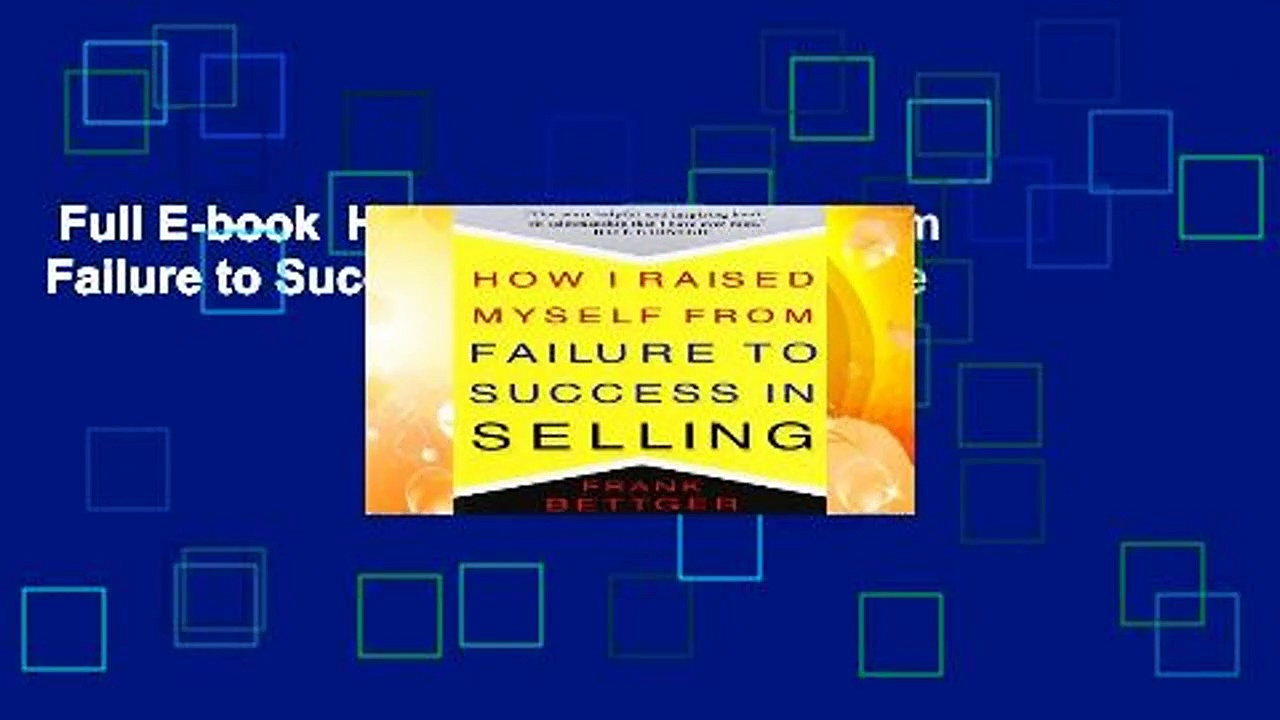 Full E-book  How I Raised Myself From Failure to Success in Selling Complete