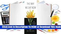 [Read] The Way We Eat Now: How the Food Revolution Has Transformed Our Lives, Our Bodies, and Our