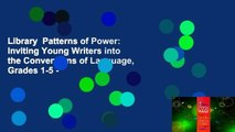 Library  Patterns of Power  Inviting Young Writers into the Conventions of Language, Grades 1-5 -