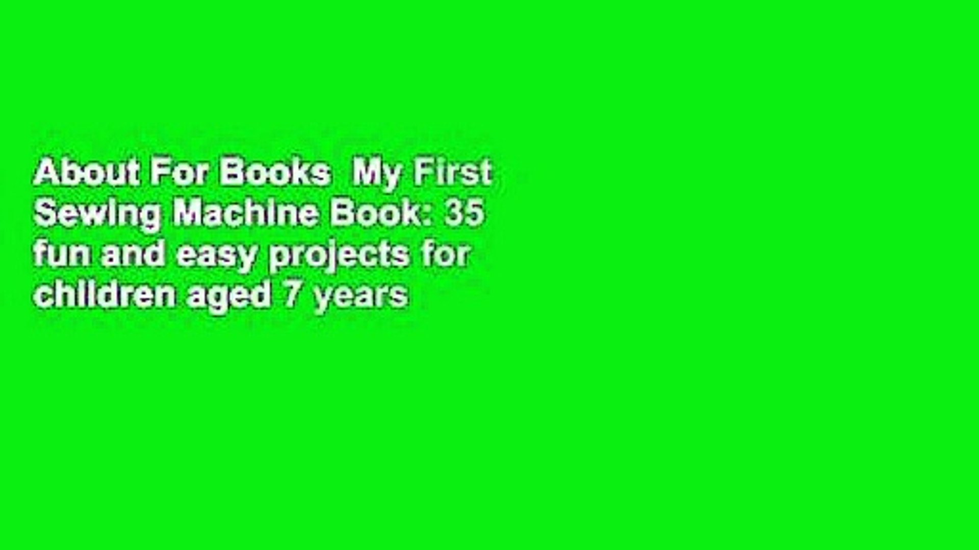 My First Sewing Book 35 easy and fun projects for children aged 7 years