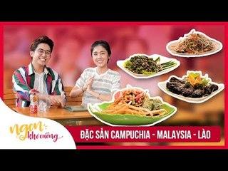 Ngon Khó Cưỡng | Tập 1 | Campuchia, Malaysia, Lào có món gì ngon?