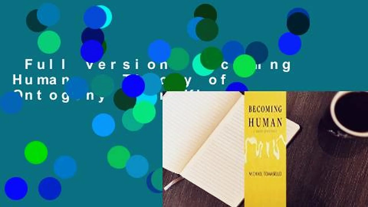 Full version  Becoming Human: A Theory of Ontogeny  For Kindle