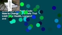 Online The Mindbody Code: How to Change the Beliefs That Limit Your Health, Longevity, and