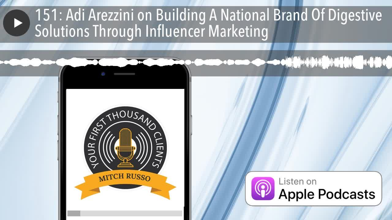151: Adi Arezzini on Building A National Brand Of Digestive Solutions Through Influencer Marketing