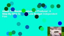 About For Books  Producer to Producer: A Step-By-Step Guide to Low-Budget Independent Film